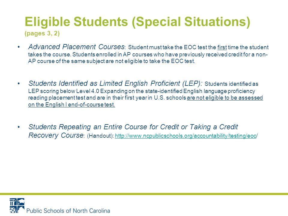 Eligible Students (Special Situations) (pages 3, 2) Advanced Placement Courses : Student must take the EOC test the first time the student takes the course.