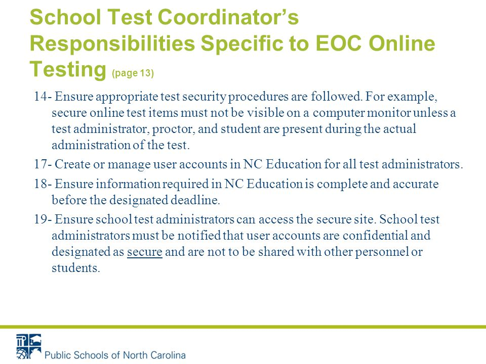 School Test Coordinator's Responsibilities Specific to EOC Online Testing (page 13) 14- Ensure appropriate test security procedures are followed.