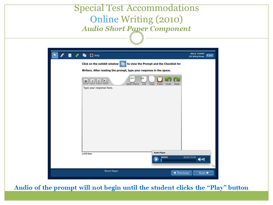Special Test Accommodations Online Writing (2010) Audio Short Paper Component Audio of the prompt will not begin until the student clicks the Play button