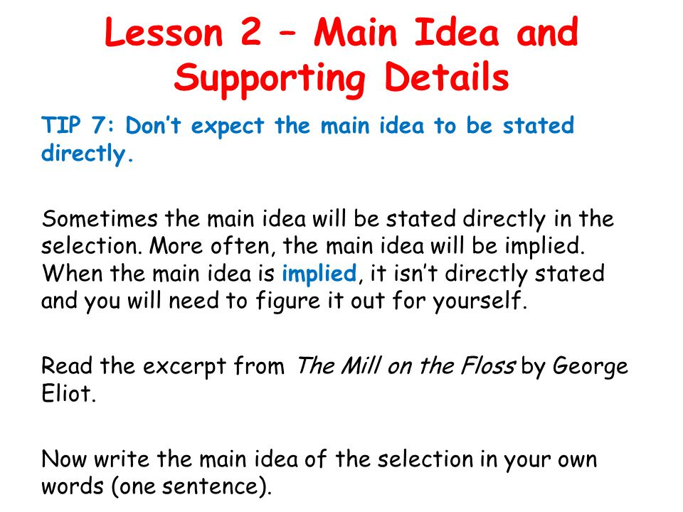 Lesson 2 – Main Idea and Supporting Details TIP 7: Don't expect the main idea to be stated directly.