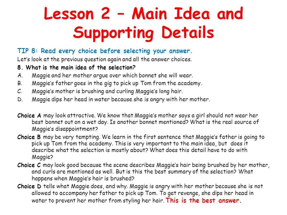 Lesson 2 – Main Idea and Supporting Details TIP 8: Read every choice before selecting your answer.