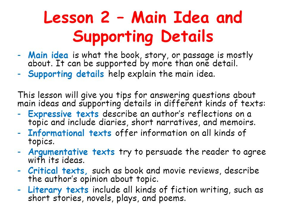 Lesson 2 – Main Idea and Supporting Details -Main idea is what the book, story, or passage is mostly about.
