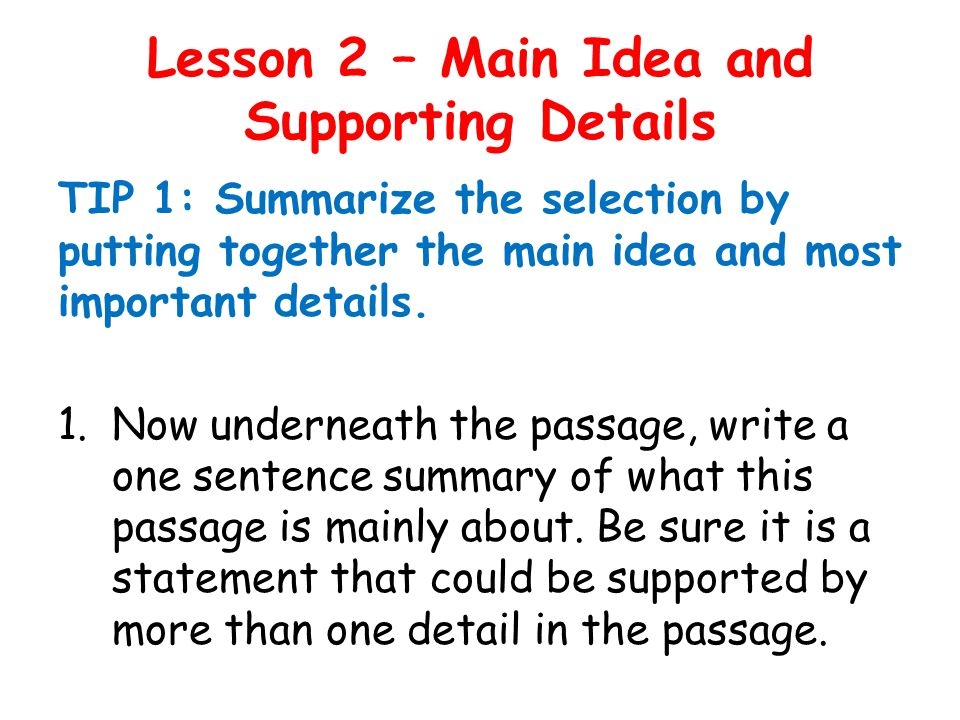 Lesson 2 – Main Idea and Supporting Details Next we will be answering the following question… Which of the following details is most important to the main idea of the selection.