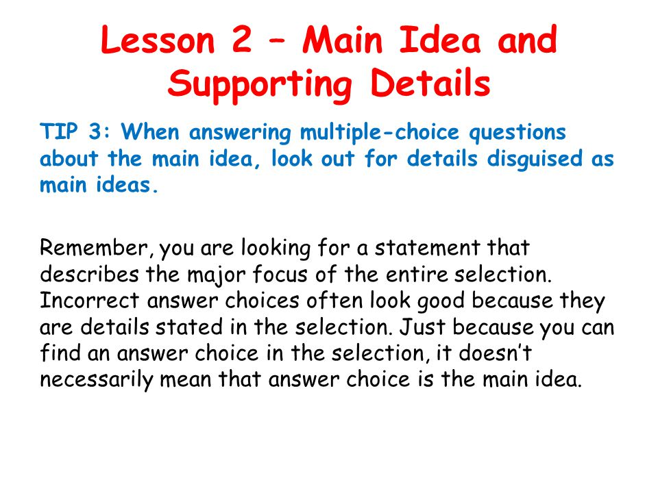 Lesson 2 – Main Idea and Supporting Details Let's look at the question and answer choices again… What is the main idea of Cabeza de Vaca's Travels.