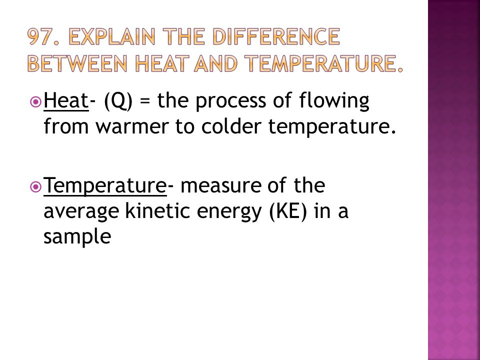  Heat- (Q) = the process of flowing from warmer to colder temperature.
