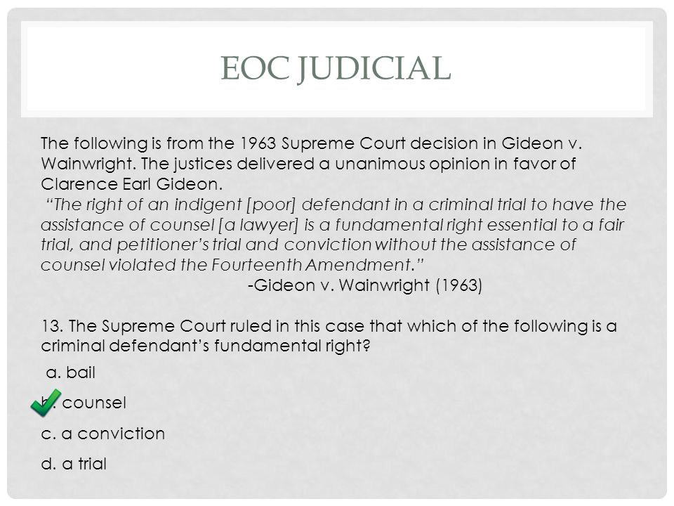 EOC JUDICIAL The following is from the 1963 Supreme Court decision in Gideon v.