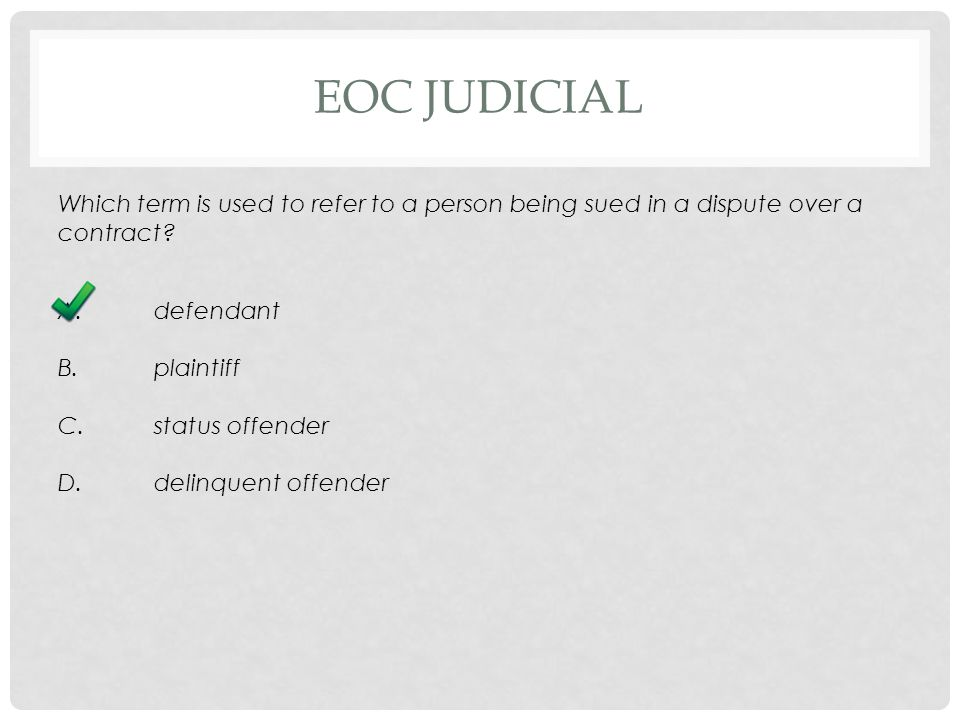 EOC JUDICIAL Which term is used to refer to a person being sued in a dispute over a contract.