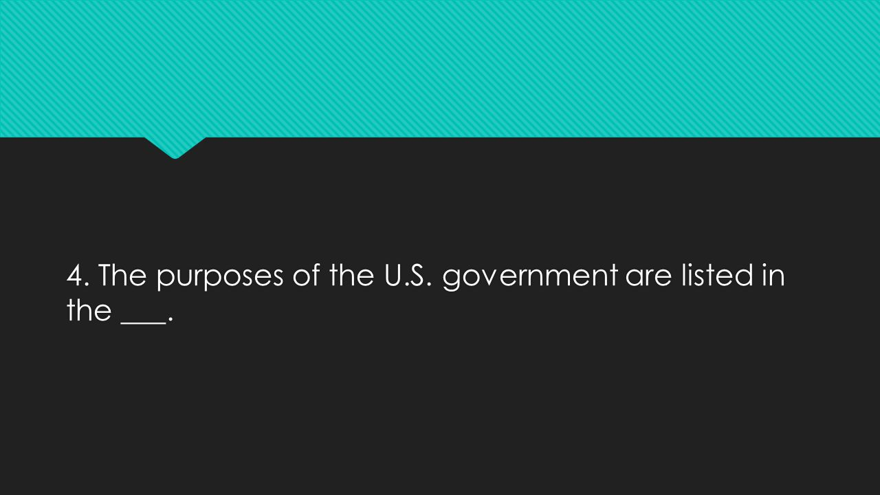 4. The purposes of the U.S. government are listed in the ___.