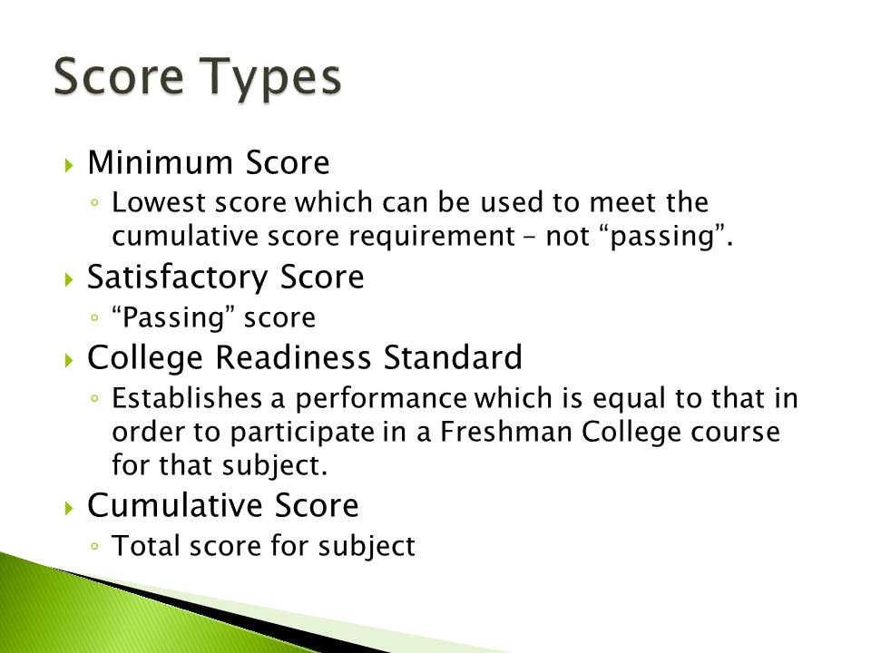  Minimum Score ◦ Lowest score which can be used to meet the cumulative score requirement – not passing .