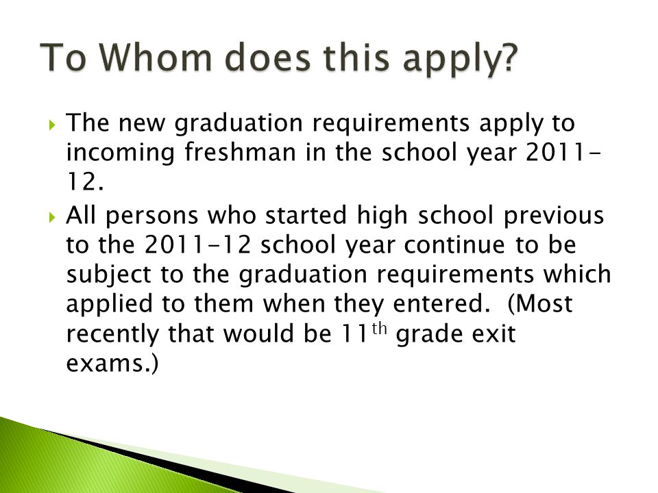  The new graduation requirements apply to incoming freshman in the school year 2011- 12.