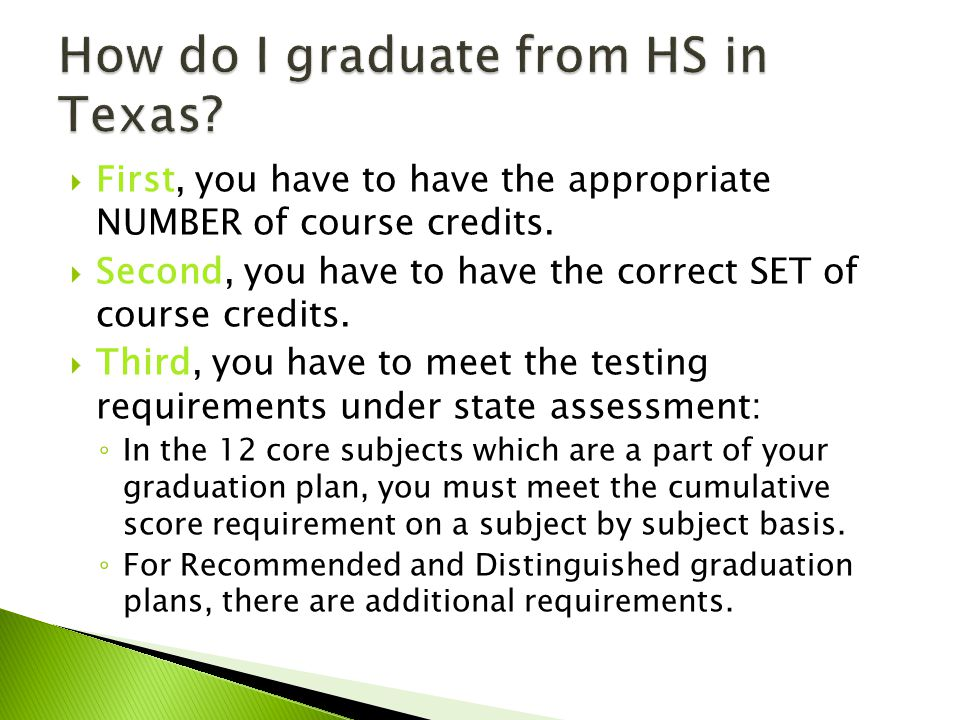  The State of Texas has a minimum number of credits that students are required to earn in order to graduate under each of the Texas graduation plans.