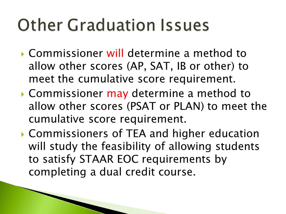  Commissioner will determine a method to allow other scores (AP, SAT, IB or other) to meet the cumulative score requirement.