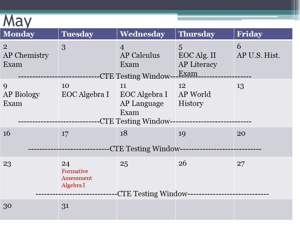 May MondayTuesdayWednesdayThursdayFriday 2 AP Chemistry Exam 34 AP Calculus Exam 5 EOC Alg.