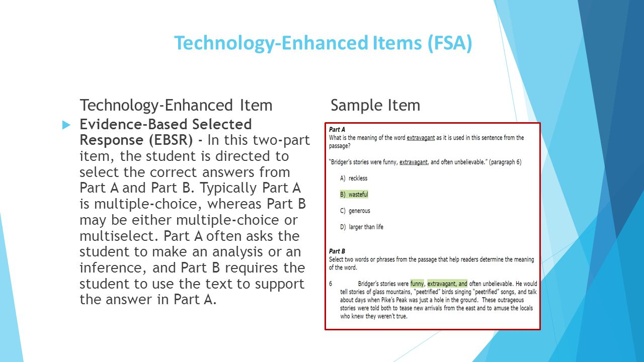 Technology-Enhanced Items (FSA) Technology-Enhanced Item  Evidence-Based Selected Response (EBSR) - In this two-part item, the student is directed to