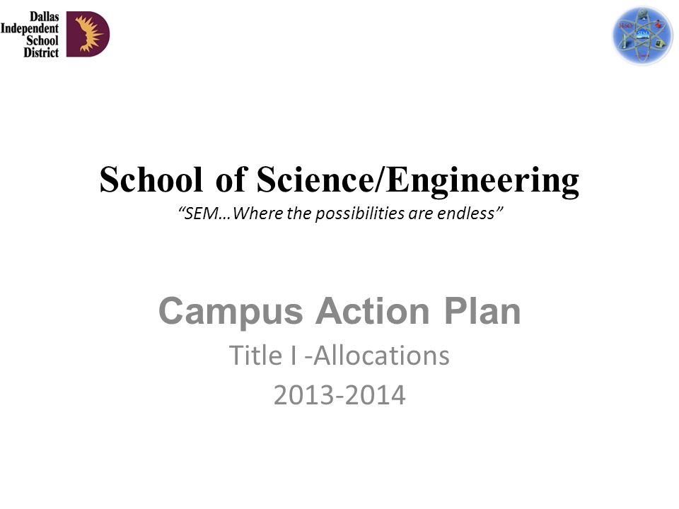 School of Science/Engineering SEM…Where the possibilities are endless Campus Action Plan Title I -Allocations 2013-2014