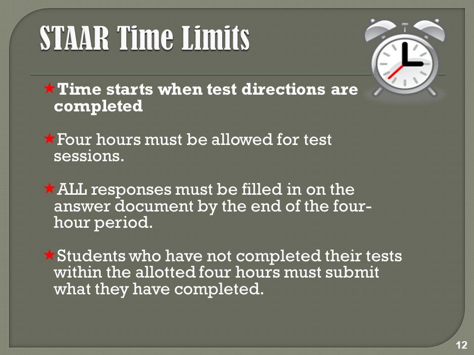  Time starts when test directions are completed  Four hours must be allowed for test sessions.