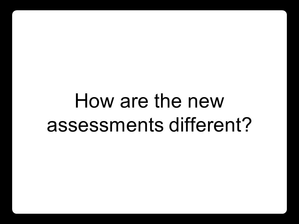 How are the new assessments different