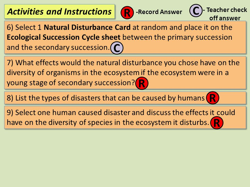 6) Select 1 Natural Disturbance Card at random and place it on the Ecological Succession Cycle sheet between the primary succession and the secondary
