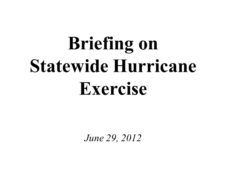 Briefing on Statewide Hurricane Exercise June 29, 2012