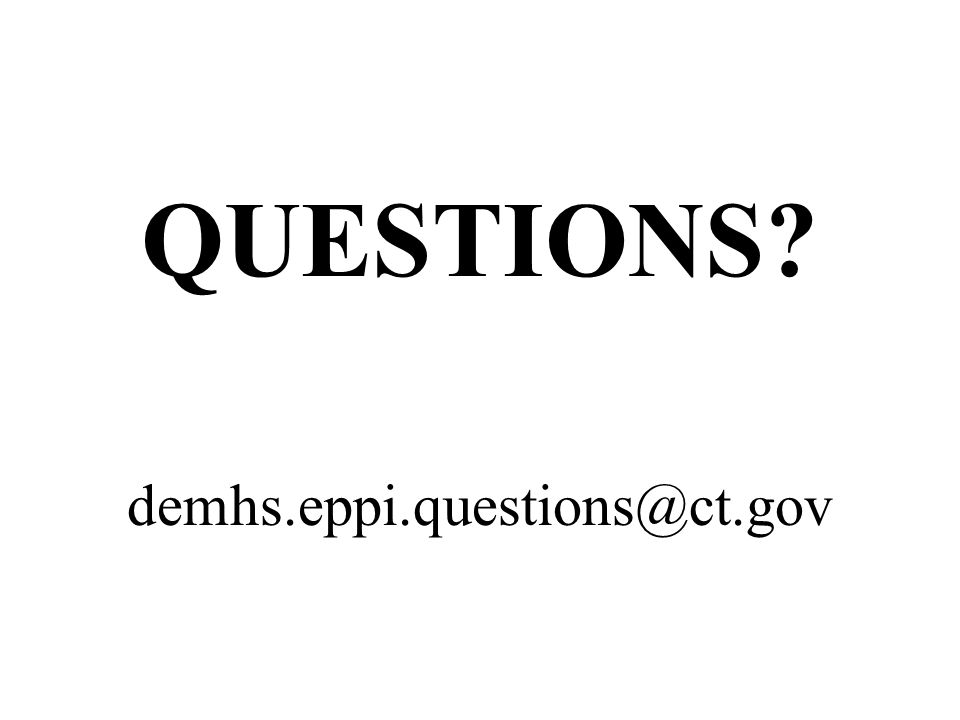 QUESTIONS demhs.eppi.questions@ct.gov