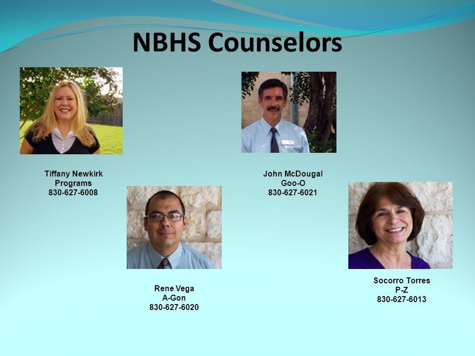 NBHS Counselors Tiffany Newkirk Programs 830-627-6008 John McDougal Goo-O 830-627-6021 Socorro Torres P-Z 830-627-6013 Rene Vega A-Gon 830-627-6020