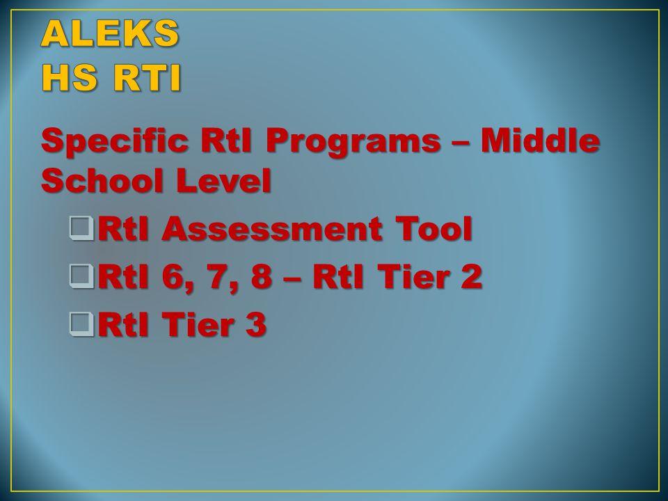 Specific RtI Programs – Middle School Level  RtI Assessment Tool  RtI 6, 7, 8 – RtI Tier 2  RtI Tier 3