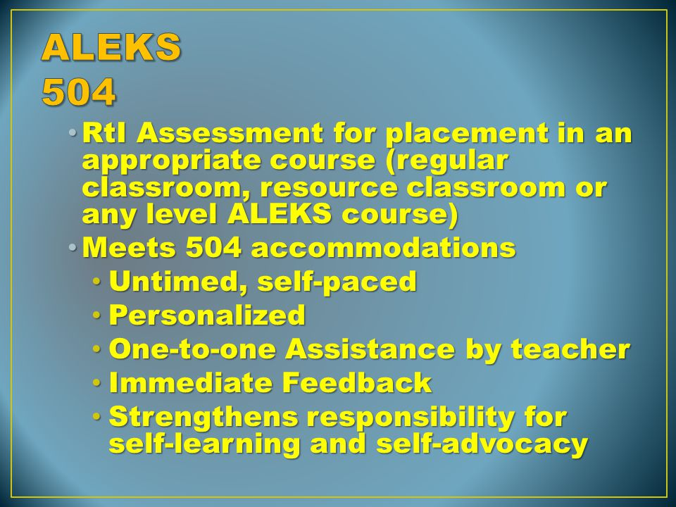 RtI Assessment for placement in an appropriate course (regular classroom, resource classroom or any level ALEKS course) RtI Assessment for placement i