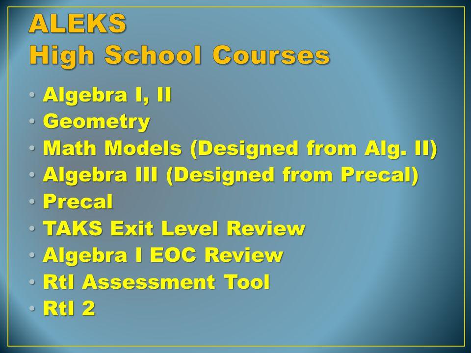 Algebra I, II Algebra I, II Geometry Geometry Math Models (Designed from Alg.