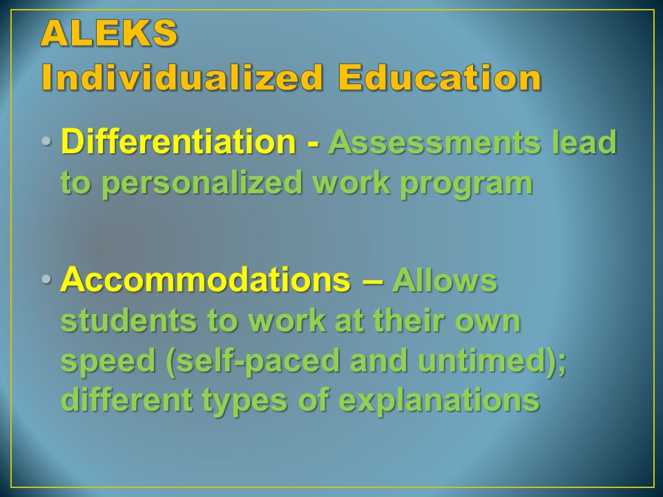 Differentiation - Assessments lead to personalized work programDifferentiation - Assessments lead to personalized work program Accommodations – Allows