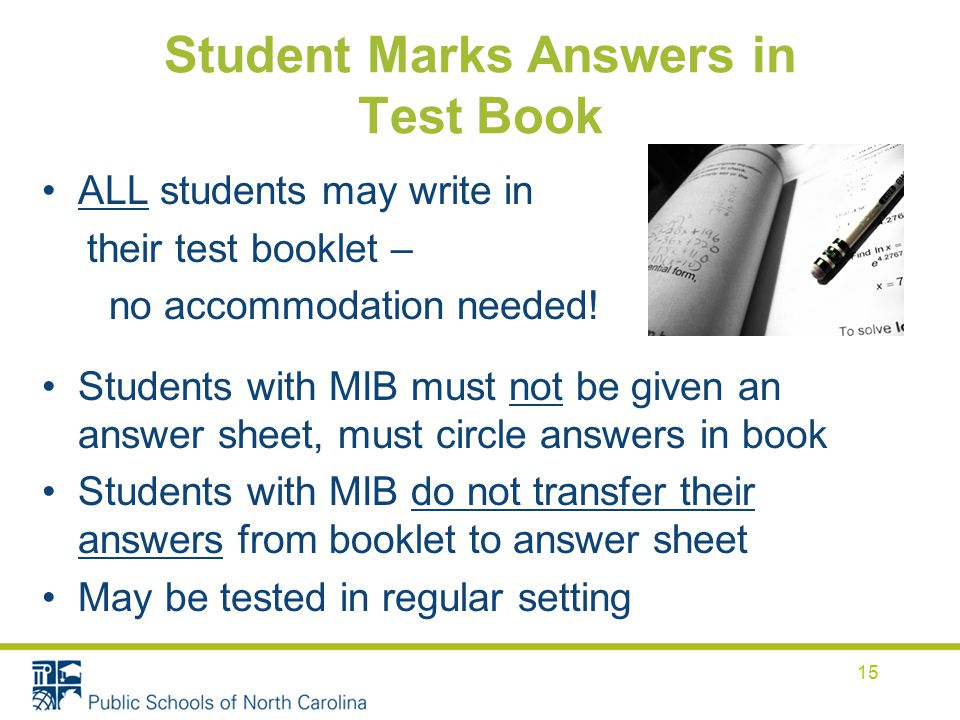 Student Marks Answers in Test Book ALL students may write in their test booklet – no accommodation needed.