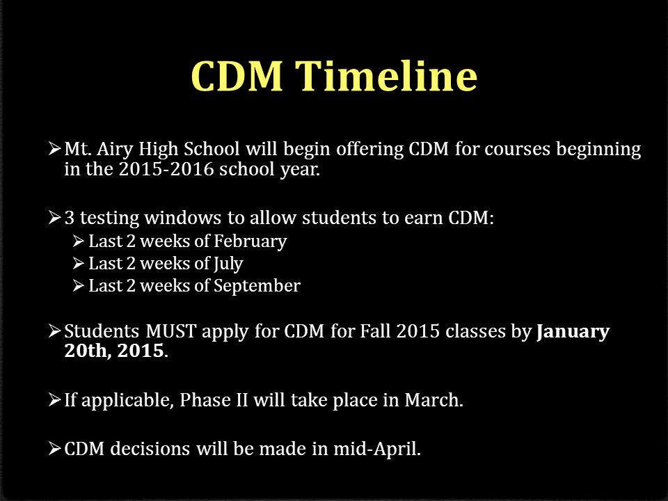 CDM Timeline  Mt. Airy High School will begin offering CDM for courses beginning in the 2015-2016 school year.  3 testing windows to allow students