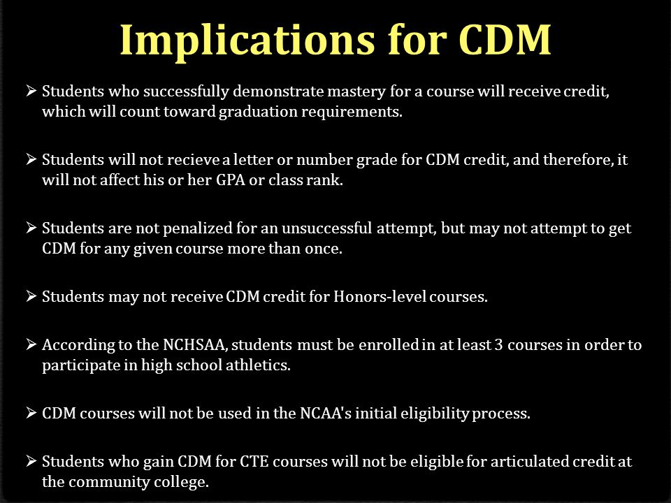 Implications for CDM  Students who successfully demonstrate mastery for a course will receive credit, which will count toward graduation requirements