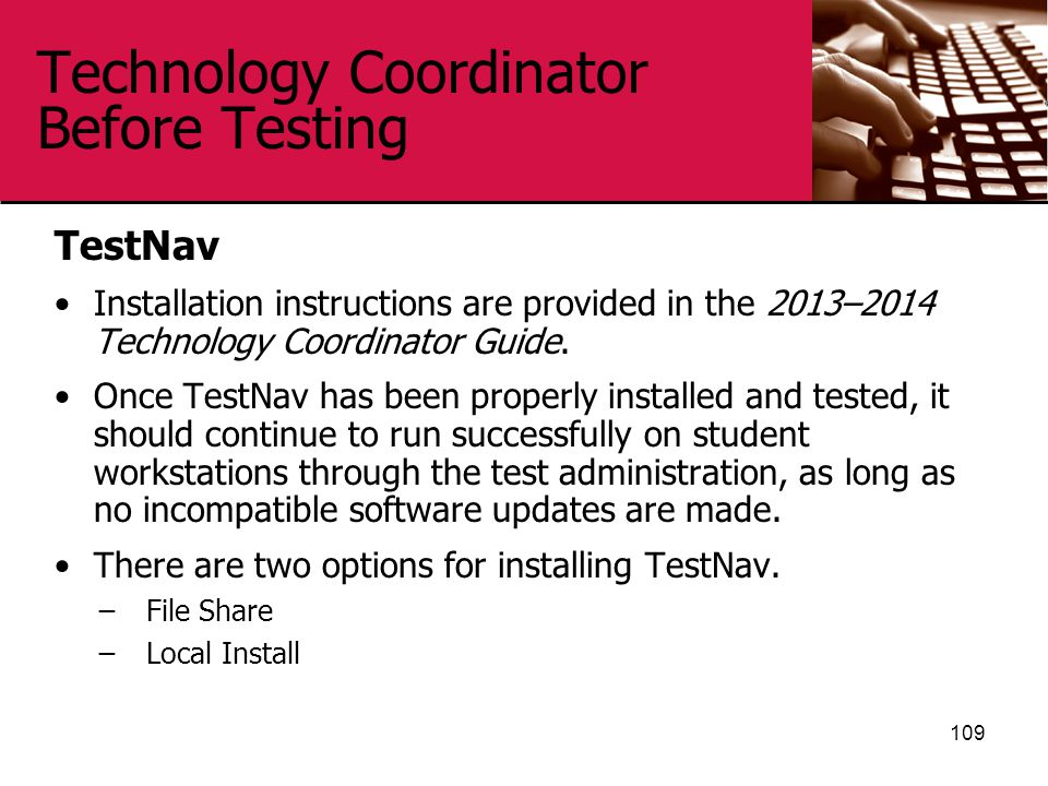 Technology Coordinator Before Testing TestNav Installation instructions are provided in the 2013–2014 Technology Coordinator Guide.
