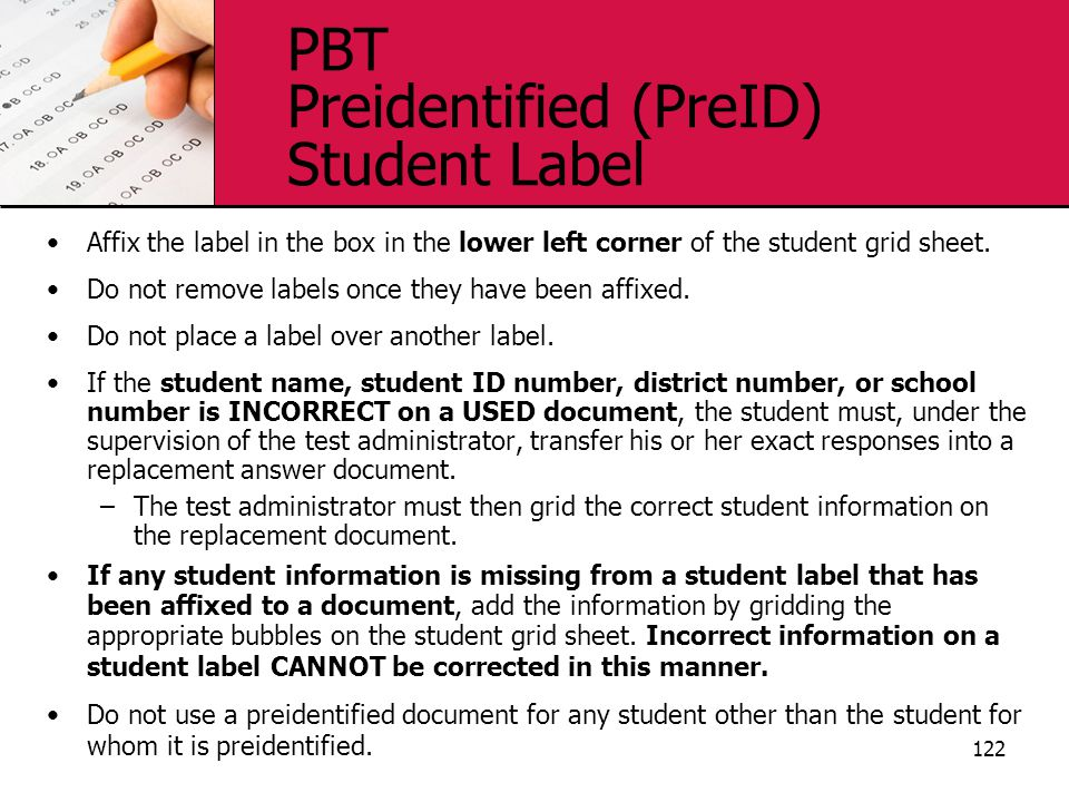 PBT Preidentified (PreID) Student Label Affix the label in the box in the lower left corner of the student grid sheet.