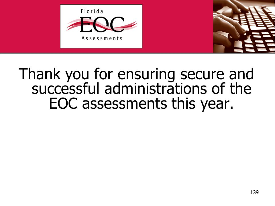 Thank you for ensuring secure and successful administrations of the EOC assessments this year. 139