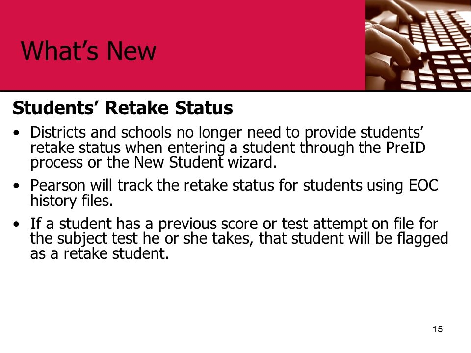 What's New Students' Retake Status Districts and schools no longer need to provide students' retake status when entering a student through the PreID process or the New Student wizard.