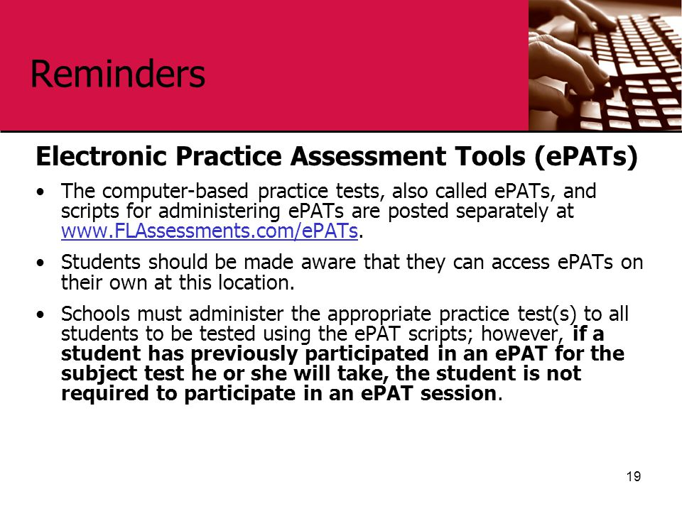 Reminders Electronic Practice Assessment Tools (ePATs) The computer-based practice tests, also called ePATs, and scripts for administering ePATs are posted separately at www.FLAssessments.com/ePATs.