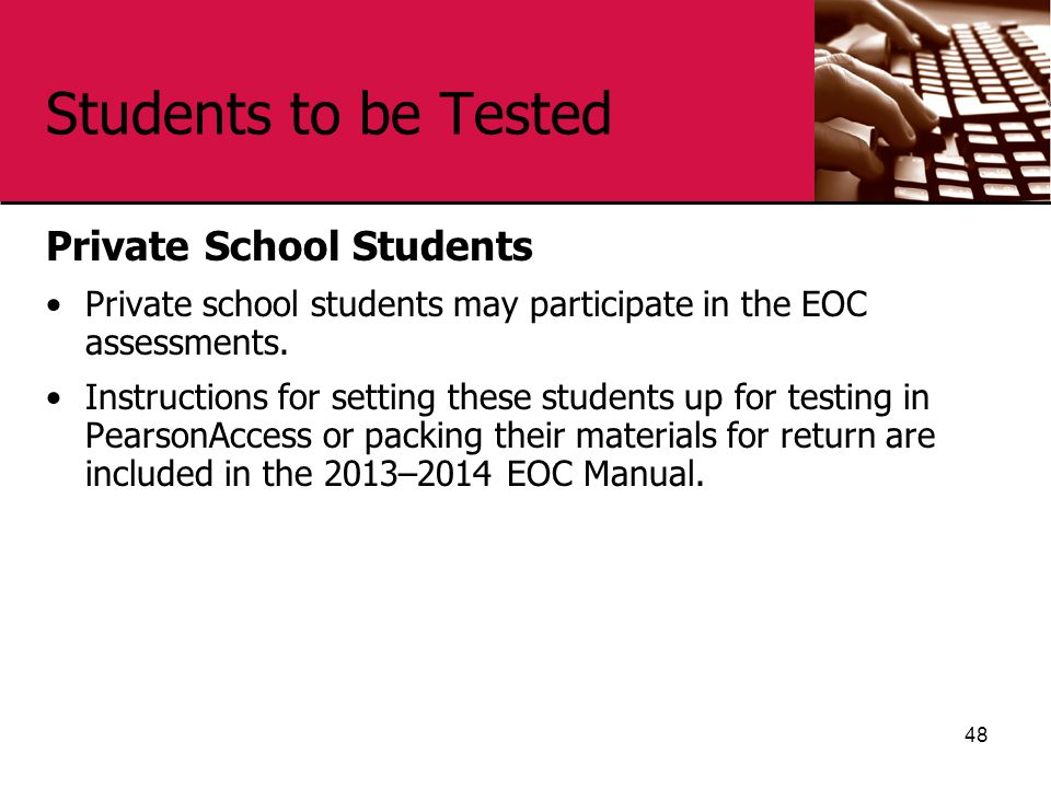 Students to be Tested Private School Students Private school students may participate in the EOC assessments.