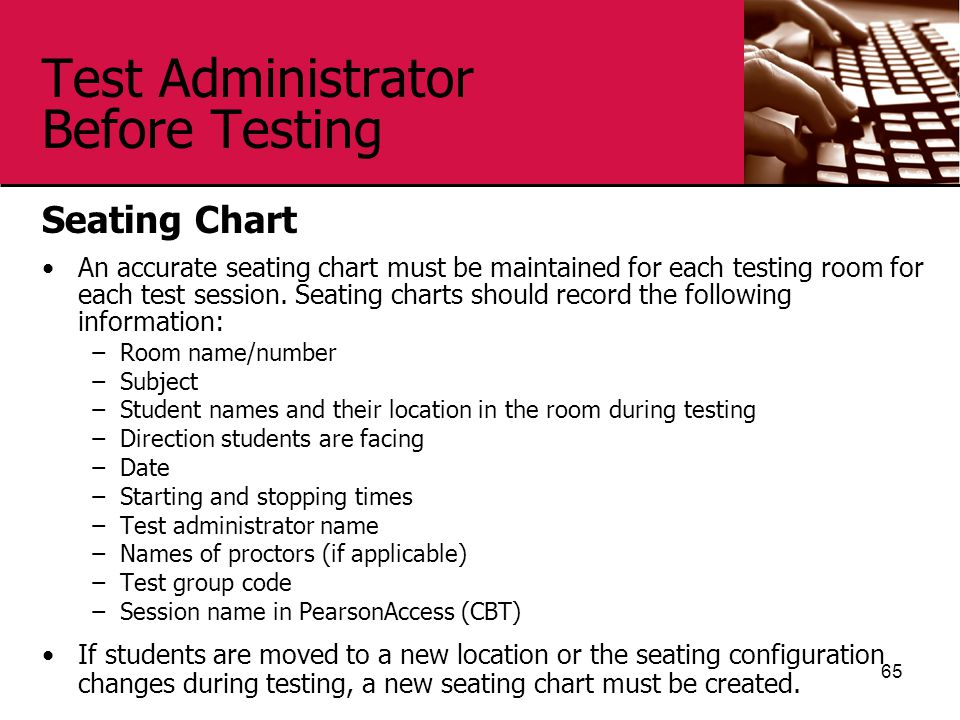 Test Administrator Before Testing Seating Chart An accurate seating chart must be maintained for each testing room for each test session.