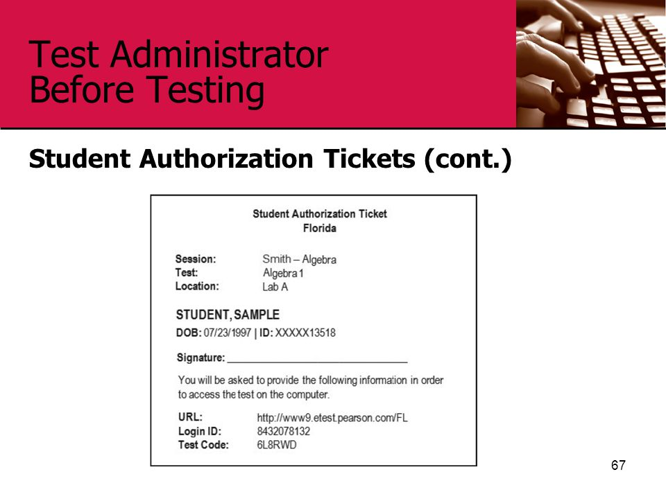 Test Administrator Before Testing 67 Student Authorization Tickets (cont.)