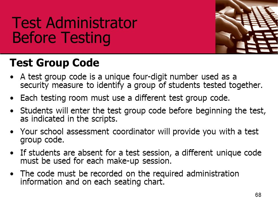 Test Administrator Before Testing Test Group Code A test group code is a unique four-digit number used as a security measure to identify a group of students tested together.