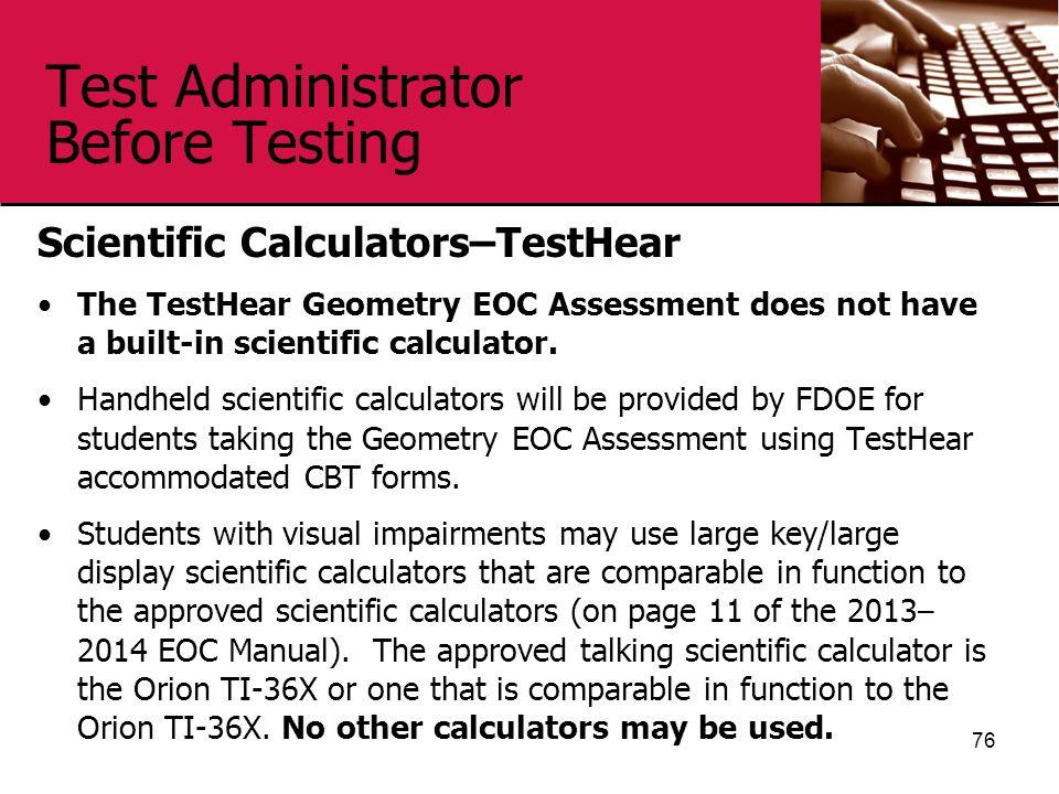 Test Administrator Before Testing Scientific Calculators–TestHear The TestHear Geometry EOC Assessment does not have a built-in scientific calculator.