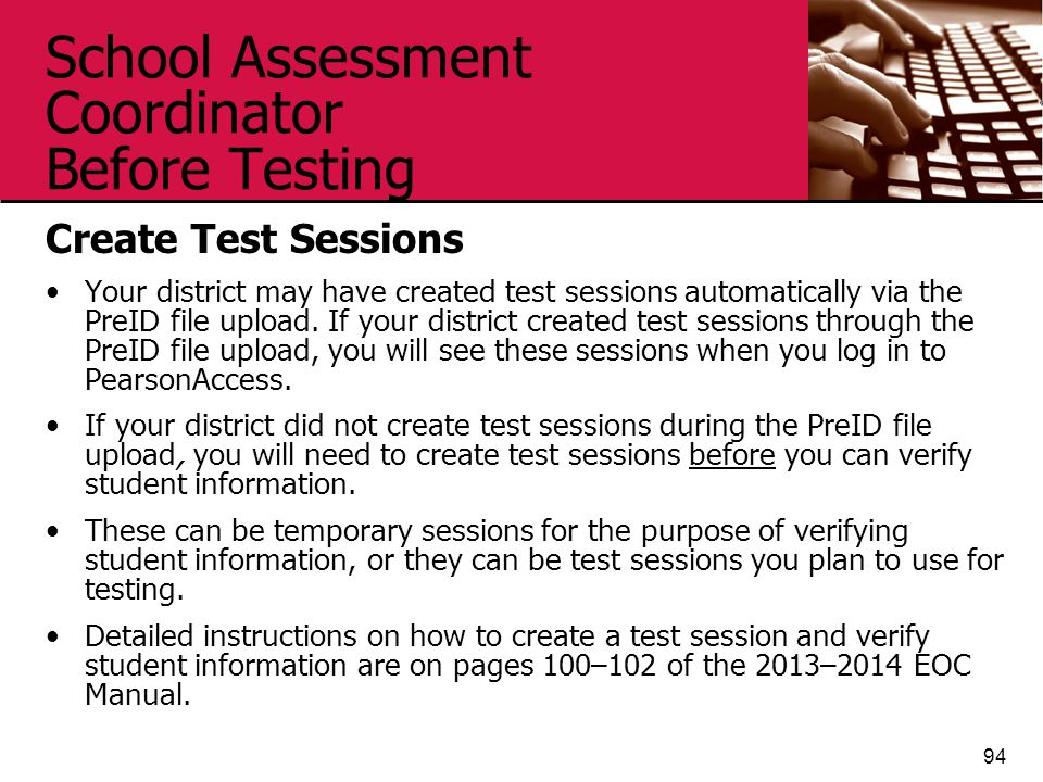 School Assessment Coordinator Before Testing Create Test Sessions Your district may have created test sessions automatically via the PreID file upload.