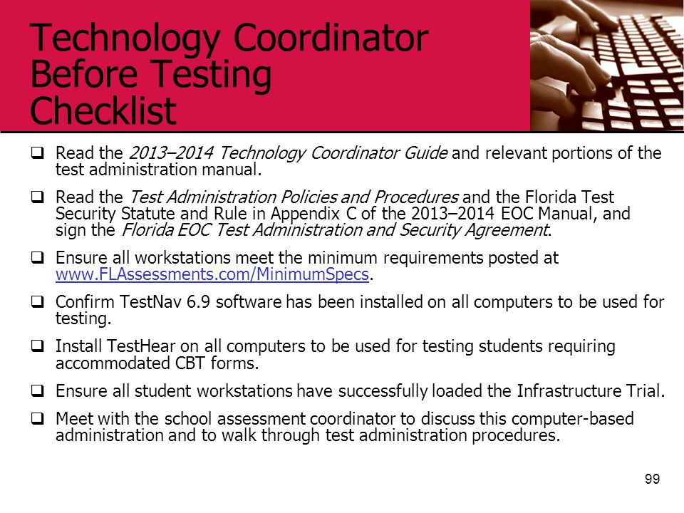 Technology Coordinator Before Testing Checklist  Read the 2013–2014 Technology Coordinator Guide and relevant portions of the test administration manual.