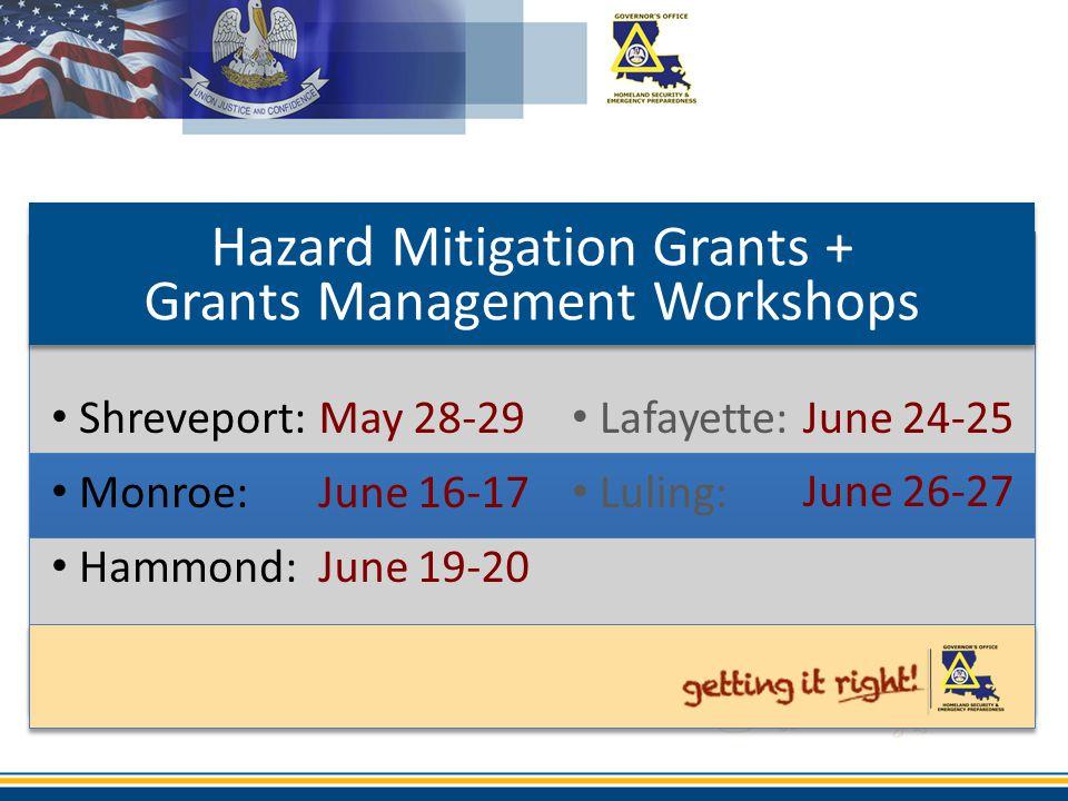 Hazard Mitigation Grants + Grants Management Workshops Shreveport: Monroe: Hammond: May 28-29 June 16-17 June 19-20 Lafayette: Luling: June 24-25 June