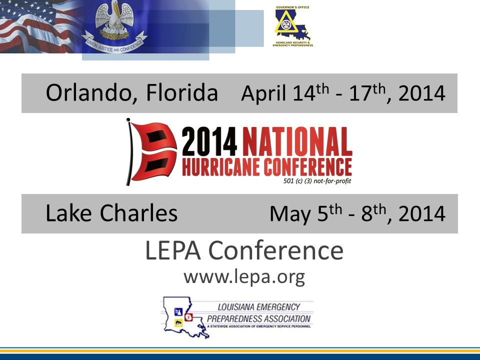 Orlando, Florida April 14 th - 17 th, 2014 Lake Charles May 5 th - 8 th, 2014 LEPA Conference www.lepa.org
