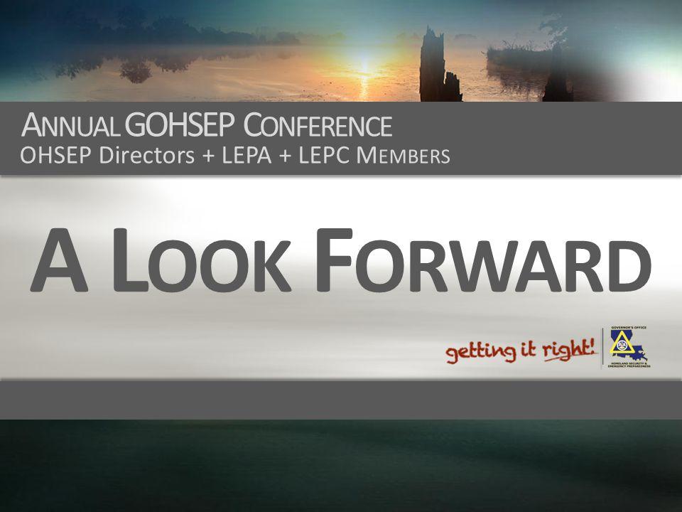 A L OOK F ORWARD A NNUAL GOHSEP C ONFERENCE OHSEP Directors + LEPA + LEPC M EMBERS