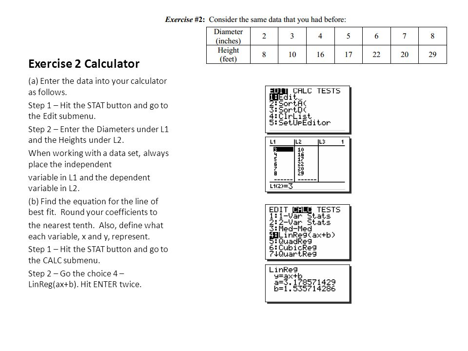Exercise 2 Calculator (a) Enter the data into your calculator as follows. Step 1 – Hit the STAT button and go to the Edit submenu. Step 2 – Enter the