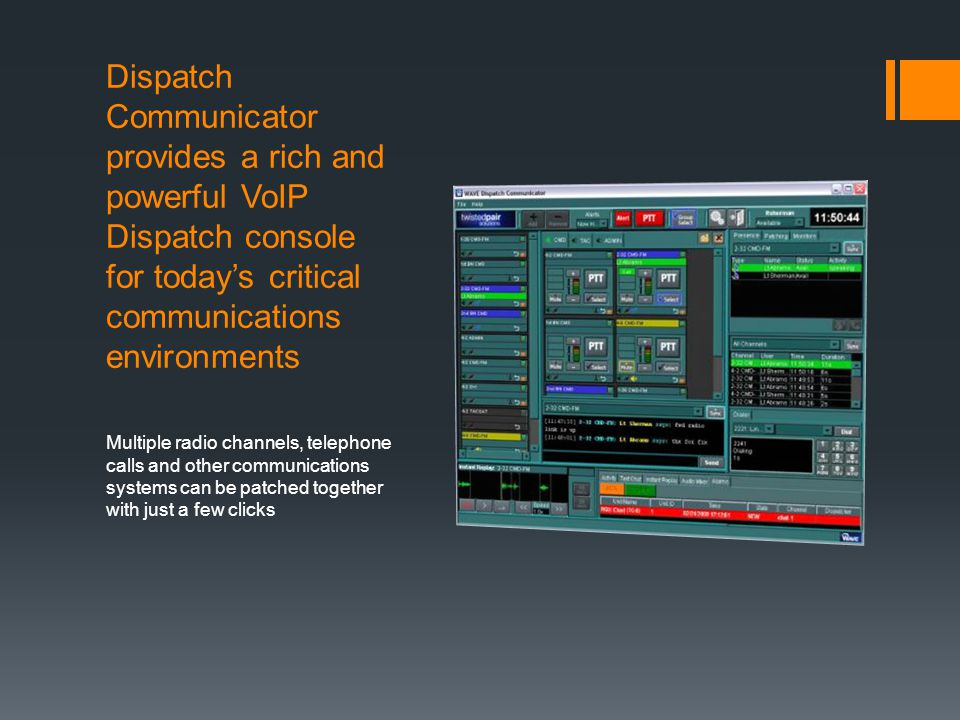 Dispatch Communicator provides a rich and powerful VoIP Dispatch console for today's critical communications environments Multiple radio channels, tel