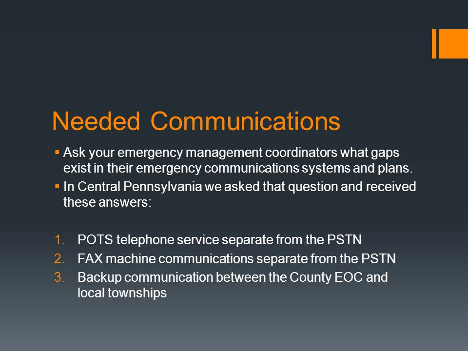 Needed Communications  Ask your emergency management coordinators what gaps exist in their emergency communications systems and plans.